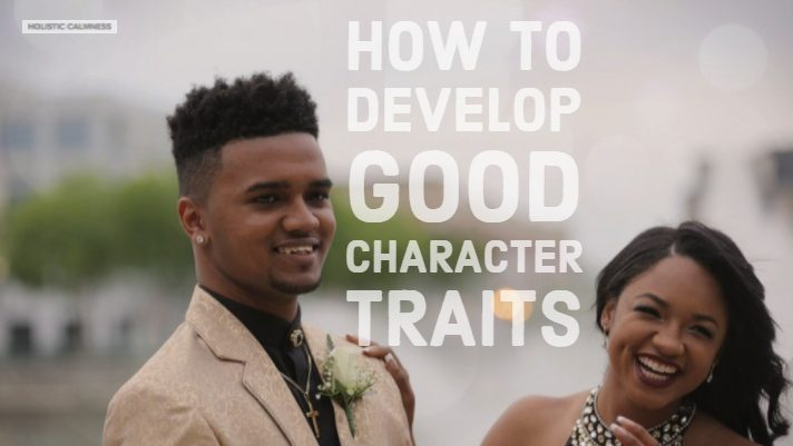 How to Develop Good Character Traits?