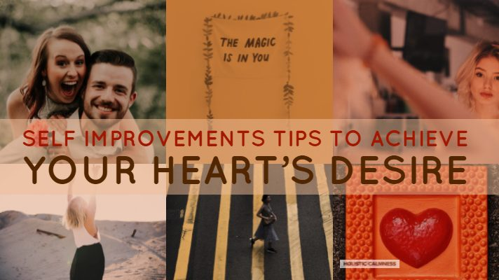 Self Improvements to Achieve your Heart's Desire
