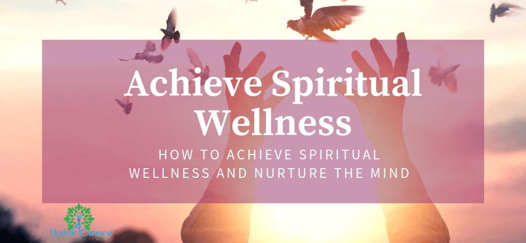 How to Achieve Spiritual Wellness and Nurture the Mind