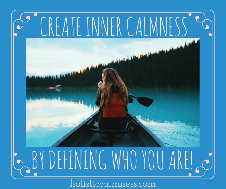 create inner calmness by defining who you are!.