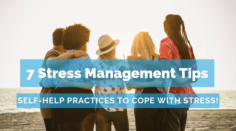 7 Stress Management Tips:  Self Help Techniques to Cope with Stress